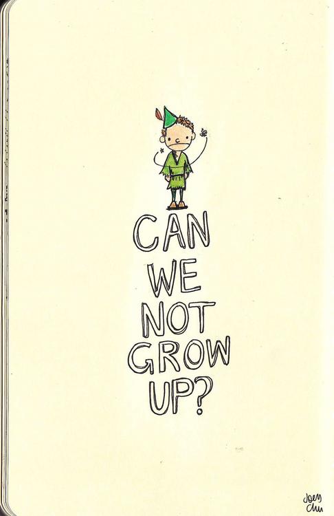 i don't wanna grow up!!!