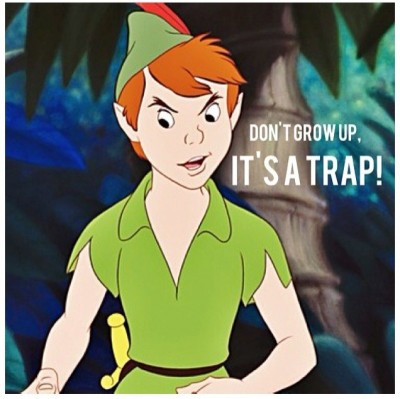 Peter Pan doesn't like Growing Up. And so do I.